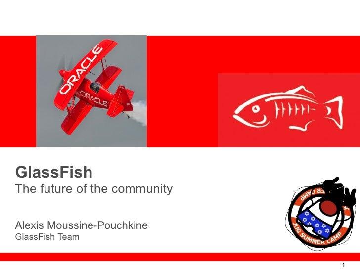 GlassFish The future of the community  Alexis Moussine-Pouchkine GlassFish Team                                1