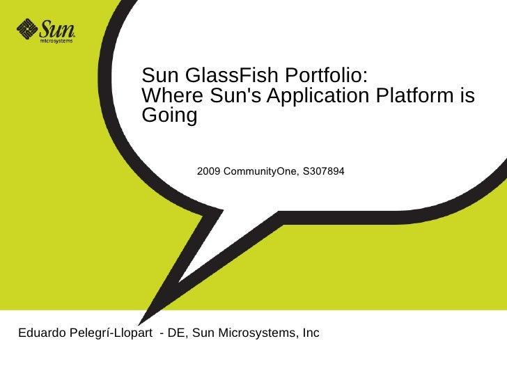 Sun GlassFish Portfolio:                     Where Sun's Application Platform is                     Going                ...