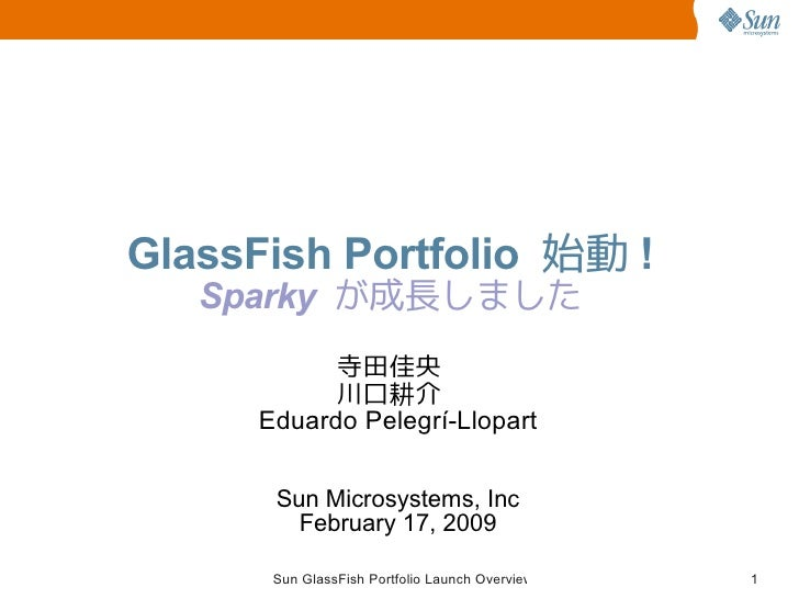 GlassFish Portfolio 始動 !    Sparky が成長しました             寺田佳央             川口耕介       Eduardo Pelegrí-Llopart         Sun Mic...
