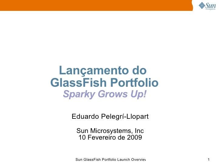 Lançamento do GlassFish Portfolio   Sparky Grows Up!     Eduardo Pelegrí-Llopart     Sun Microsystems, Inc     10 Fevereir...