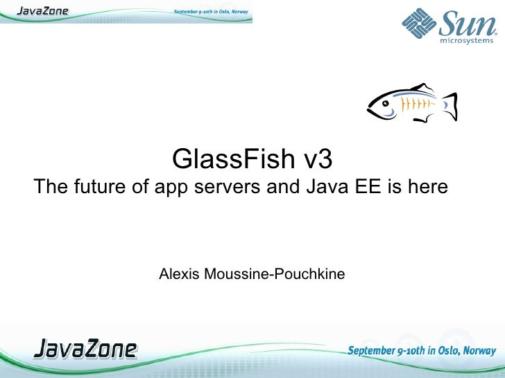 GlassFish v3 The future of app servers and Java EE is here                 Alexis Moussine-Pouchkine