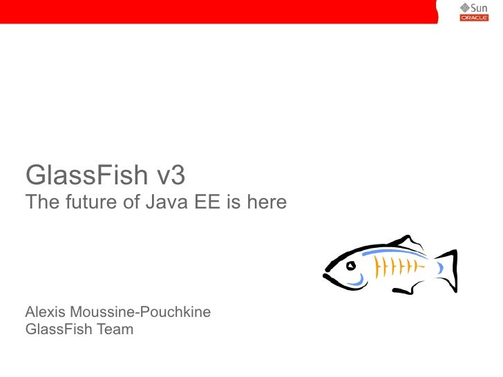 GlassFish v3 The future of Java EE is here     Alexis Moussine-Pouchkine GlassFish Team