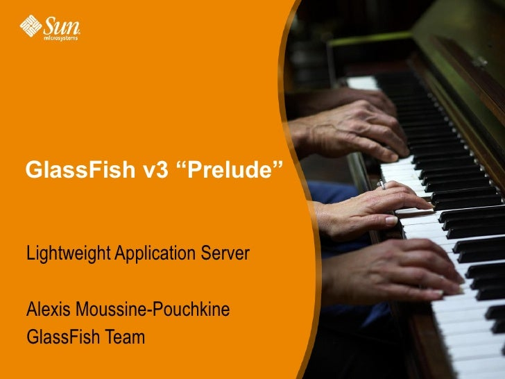 "GlassFish v3 ""Prelude""   Lightweight Application Server  Alexis Moussine-Pouchkine GlassFish Team                         ..."
