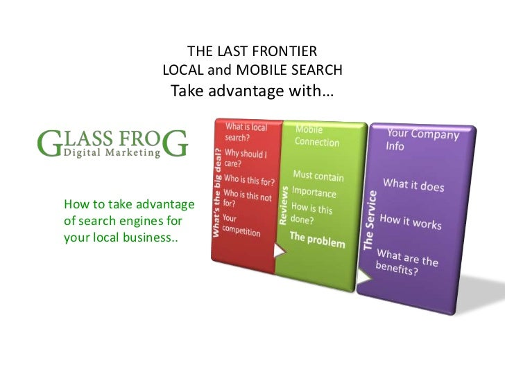THE LAST FRONTIER LOCAL and MOBILE SEARCHTake advantage with… <br />How to take advantage of search engines for your local...