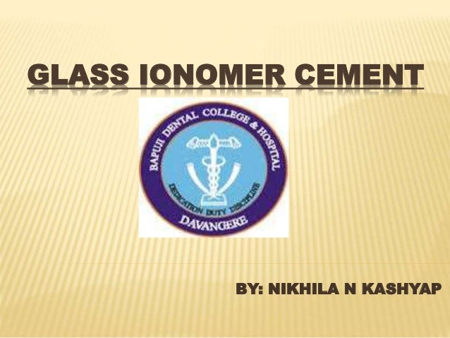GLASS IONOMER CEMENT BY: NIKHILA N KASHYAP