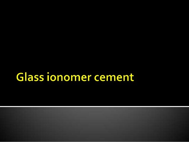   Glass ionomer cement is a tooth coloured material, introduced by Wilson & Kent in 1972.    -a.k.a glass polyalkenoate ...