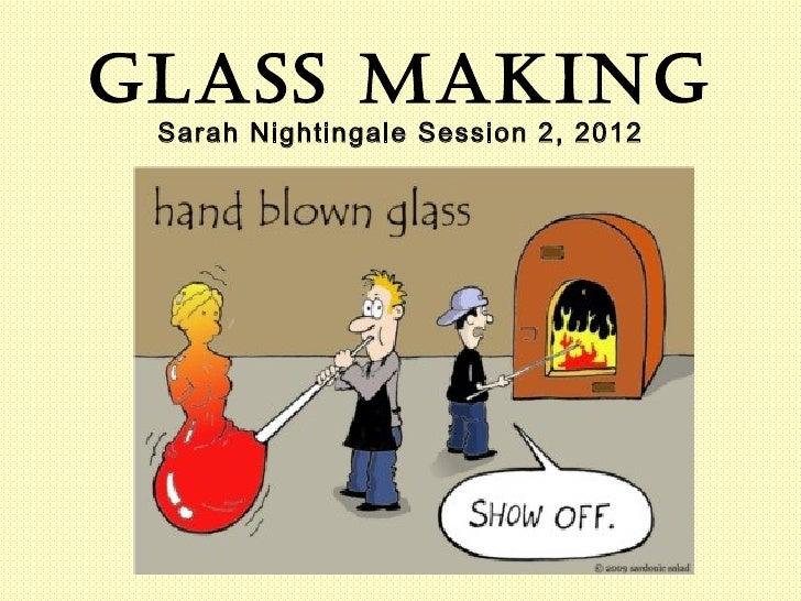 Glass makinG Sarah Nightingale Session 2, 2012