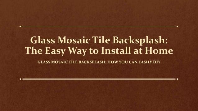 Marvelous 2017 Guide To Install A Glass Mosaic Tile Backsplash Download Free Architecture Designs Embacsunscenecom