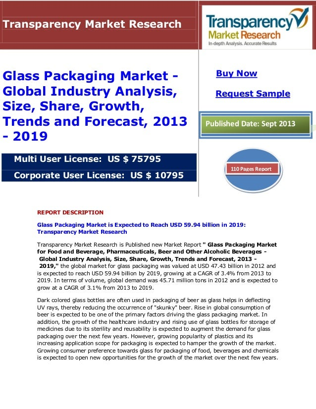 REPORT DESCRIPTION Glass Packaging Market is Expected to Reach USD 59.94 billion in 2019: Transparency Market Research Tra...