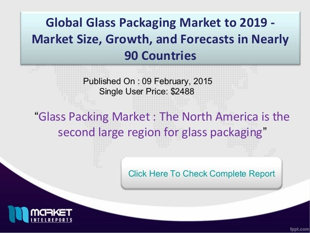 """Global Glass Packaging Market to 2019 - Market Size, Growth, and Forecasts in Nearly 90 Countries """"Glass Packing Market : ..."""