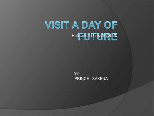Future Of Glass In 2020 BY: PRINCE SAXENA