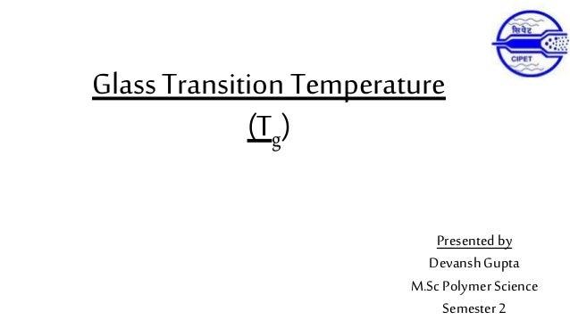 Glass Transition Temperature (Tg) Presented by Devansh Gupta M.Sc Polymer Science Semester 2