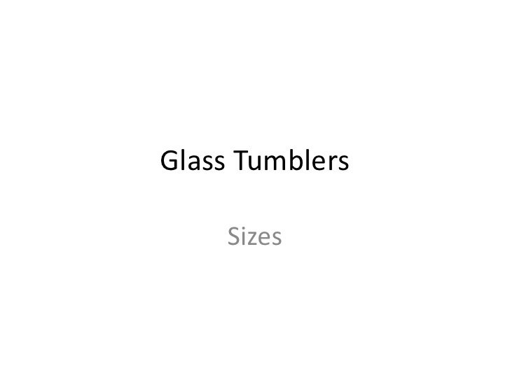 Glass Tumblers    Sizes