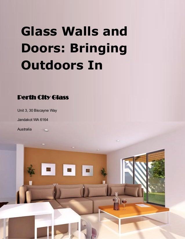 Glass Walls and Doors: Bringing Outdoors In  Perth City Glass  Unit 3, 30 Biscayne Way Jandakot WA 6164 Australia  08 9417...
