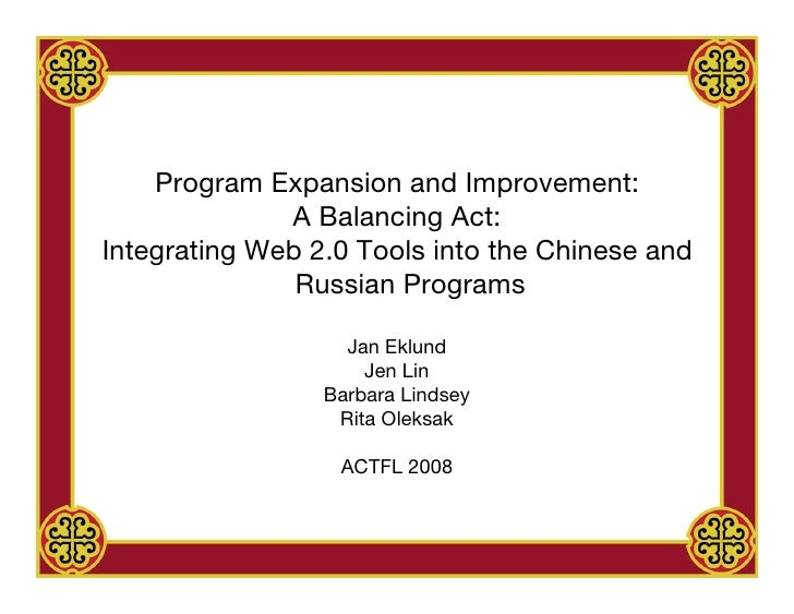 Program Expansion and Improvement:               A Balancing Act: Integrating Web 2.0 Tools into the Chinese and          ...
