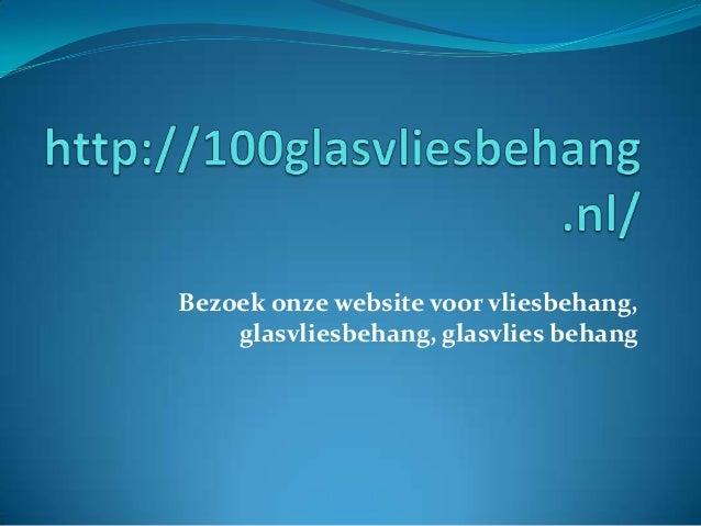 Bezoek onze website voor vliesbehang, glasvliesbehang, glasvlies behang
