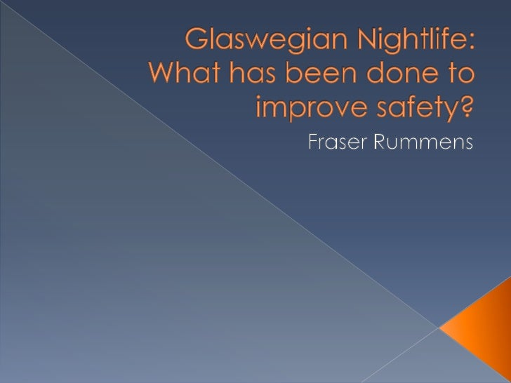 Glaswegian Nightlife:What has been done to improve safety?<br />Fraser Rummens<br />