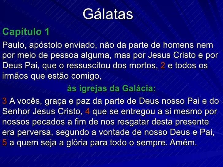 Gálatas Capítulo 1 Paulo, apóstolo enviado, não da parte de homens nem por meio de pessoa alguma, mas por Jesus Cristo e p...