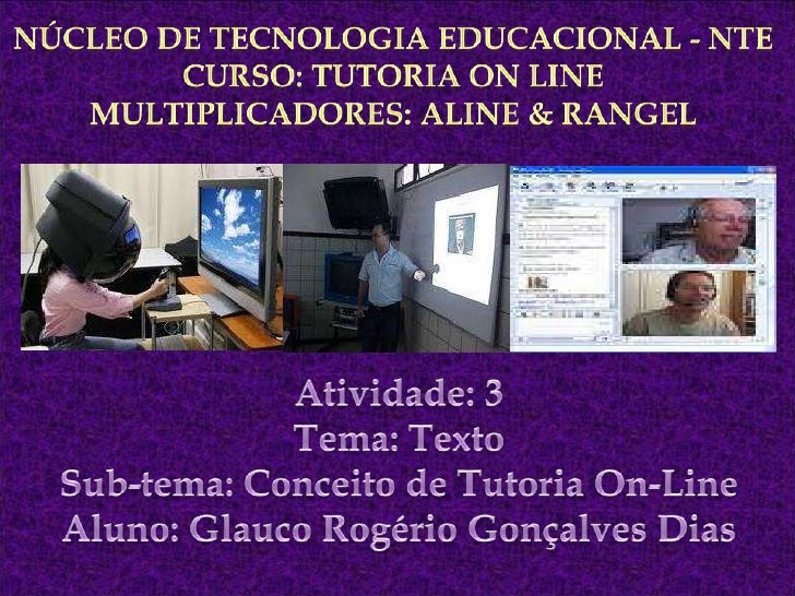 Núcleo de Tecnologia Educacional - NTECurso: Tutoria On LineMultiplicadores: Aline & Rangel<br />Atividade: 3<br />Tema: T...