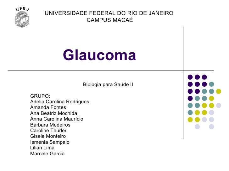 Glaucoma Biologia para Saúde II GRUPO: Adelia Carolina Rodrigues Amanda Fontes  Ana Beatriz Mochida Anna Carolina Maurício...