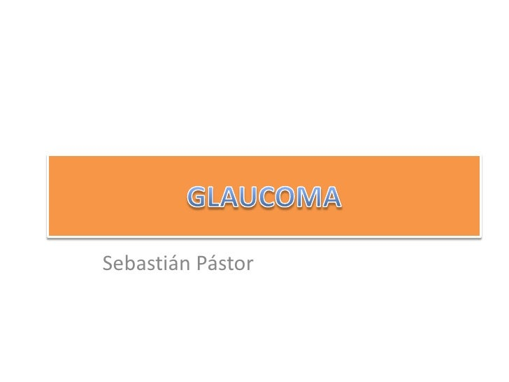 GLAUCOMA<br />Sebastián Pástor<br />