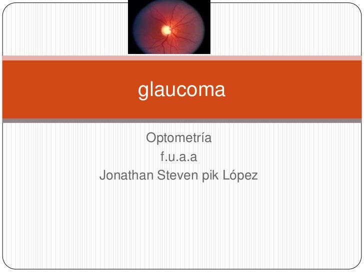 glaucoma       Optometría         f.u.a.aJonathan Steven pik López