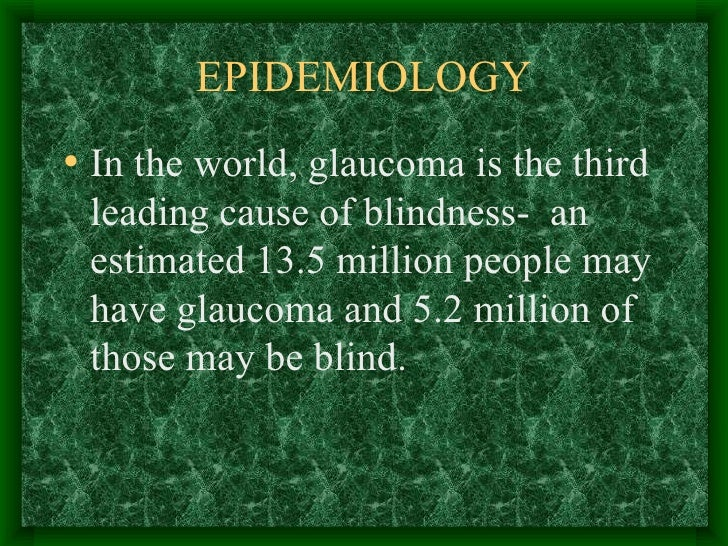 EPIDEMIOLOGY <ul><li>In the world, glaucoma is the third leading cause of blindness-  an estimated 13.5 million people may...