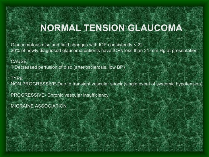 Glaucomatous disc and field changes with IOP consistently < 22 20% of newly diagnosed glaucoma patients have IOPs less t...
