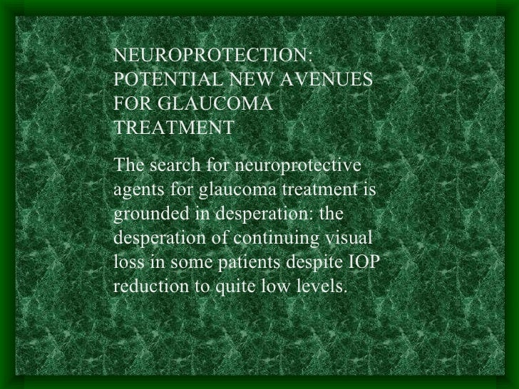 NEUROPROTECTION: POTENTIAL NEW AVENUES FOR GLAUCOMA TREATMENT  The search for neuroprotective agents for glaucoma treatmen...