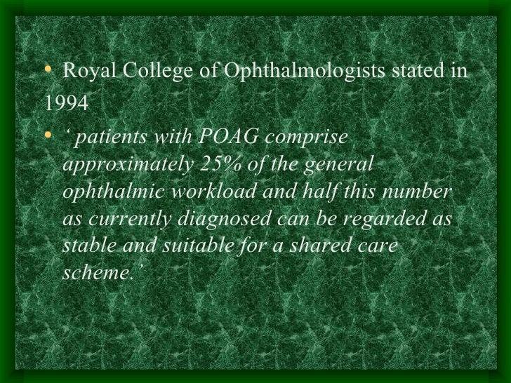 <ul><li>Royal College of Ophthalmologists stated in  </li></ul><ul><li>1994  </li></ul><ul><li>'  patients with POAG compr...