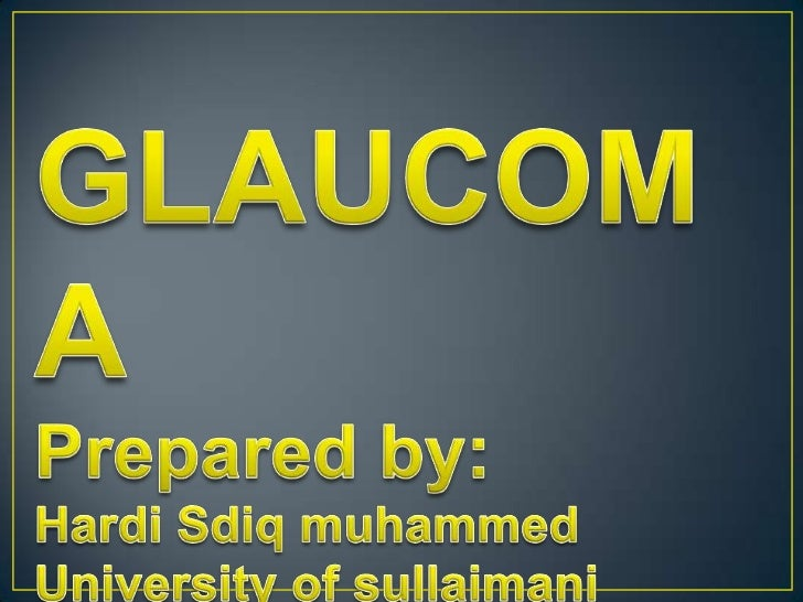 Glaucoma It is a heterogenous group of diseases in whichdamage optic nerve (optic neuropathy). is usually caused by rais...