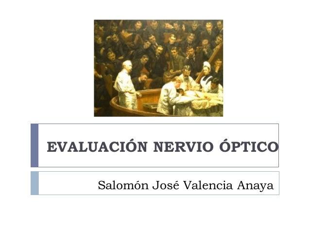 Salomón José Valencia Anaya EVALUACIÓN NERVIO ÓPTICO