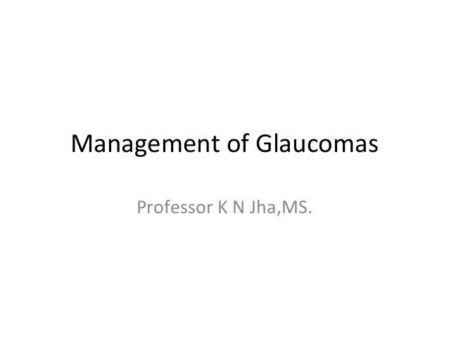 Management of Glaucomas Professor K N Jha,MS.