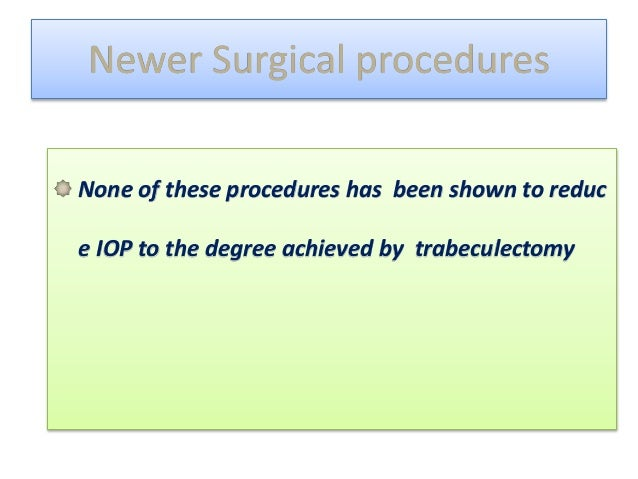 Trabectome • Trabeculoplasty via internal approach • Uses electrocautery to remove strip of Trab mesh, unroof schlemm's ca...