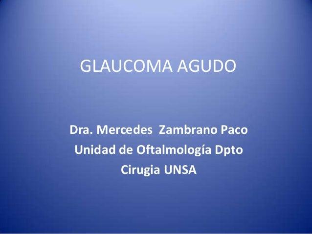 GLAUCOMA AGUDODra. Mercedes Zambrano PacoUnidad de Oftalmología DptoCirugia UNSA