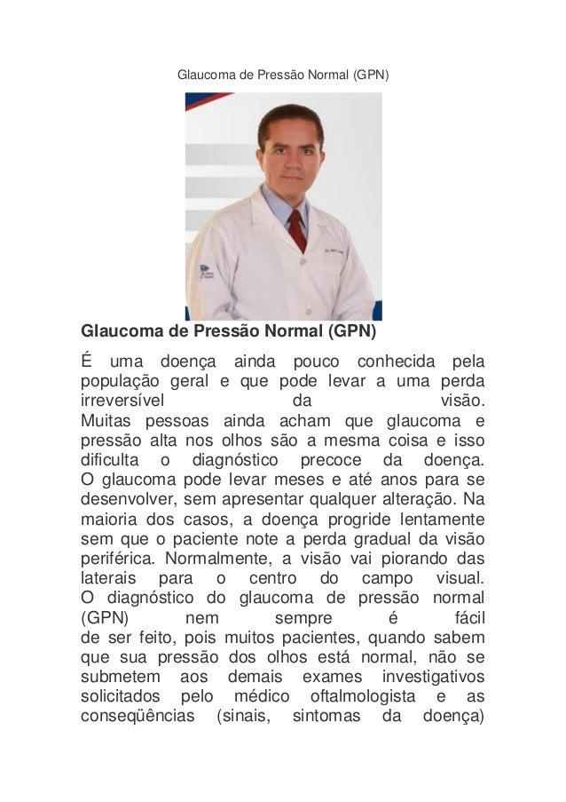 Glaucoma de Pressão Normal (GPN)Glaucoma de Pressão Normal (GPN)É uma doença ainda pouco conhecida pelapopulação geral e q...