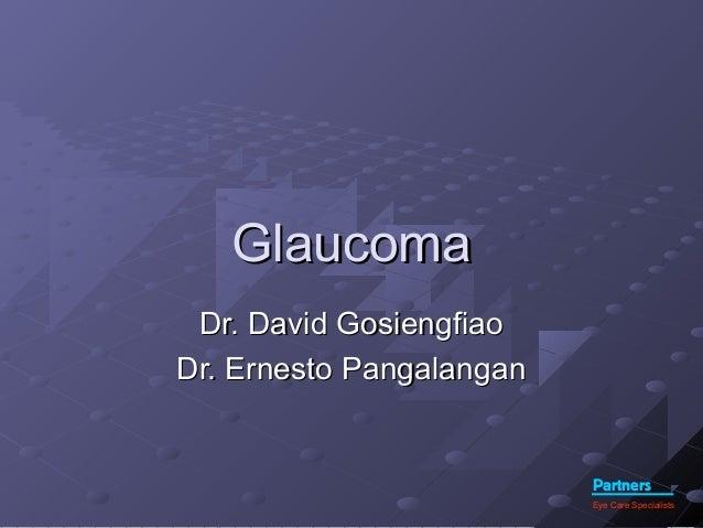 Partners Eye Care Specialists GlaucomaGlaucoma Dr. David GosiengfiaoDr. David Gosiengfiao Dr. Ernesto PangalanganDr. Ernes...
