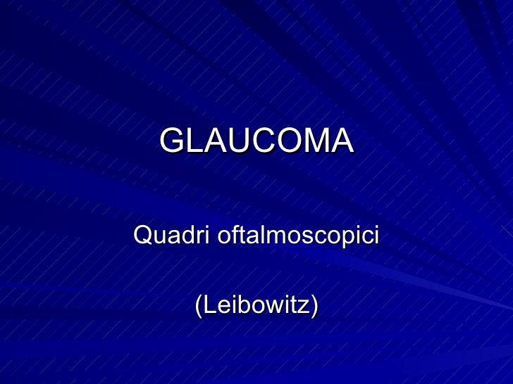 GLAUCOMA Quadri oftalmoscopici (Leibowitz)