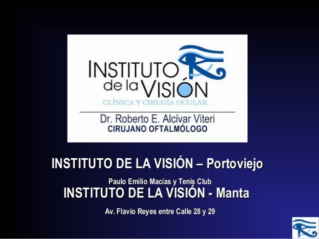 INSTITUTO DE LA VISIÓN – PortoviejoINSTITUTO DE LA VISIÓN – Portoviejo INSTITUTO DE LA VISIÓN - MantaINSTITUTO DE LA VISIÓ...