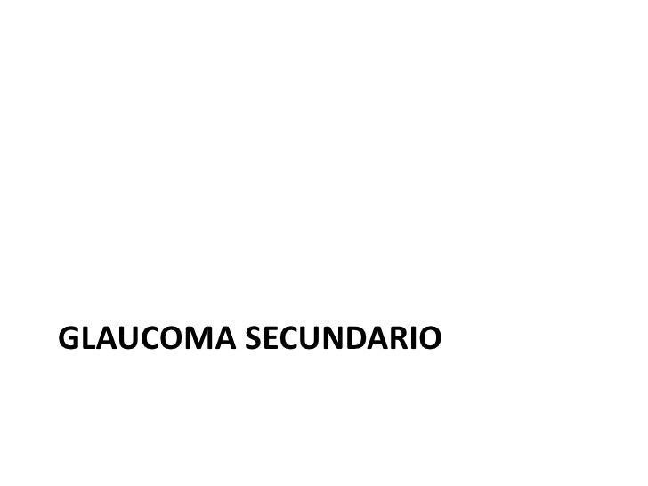 GLAUCOMA SECUNDARIO<br />