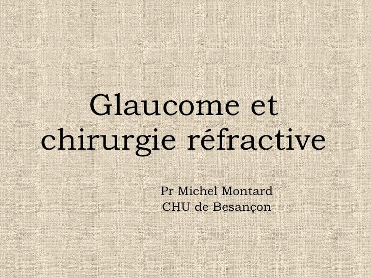 Glaucome et chirurgie réfractive Pr Michel Montard CHU de Besançon