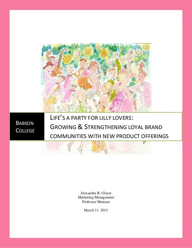 1          LIFE'S A PARTY FOR LILLY LOVERS:BABSONCOLLEGE          GROWING & STRENGTHENING LOYAL BRAND          COMMUNITIES...