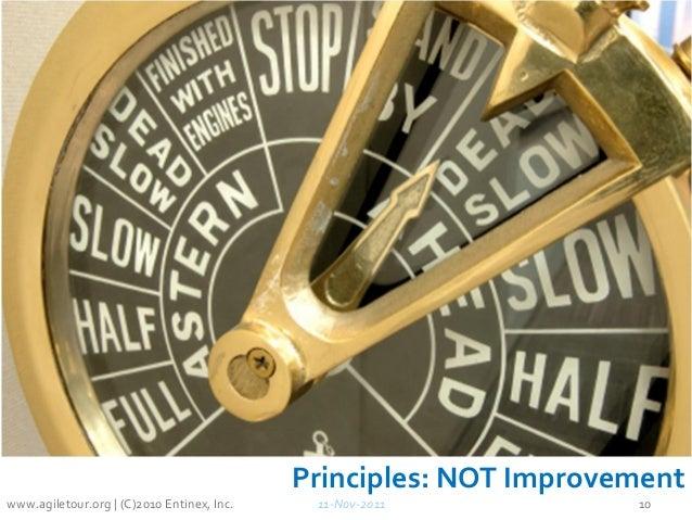 Principles: NOT Improvement 11-Nov-2011 10www.agiletour.org | (C)2010 Entinex, Inc.