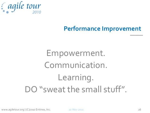 "Performance Improvement Empowerment. Communication. Learning. DO ""sweat the small stuff"". 11-Nov-2011 26www.agiletour.org ..."