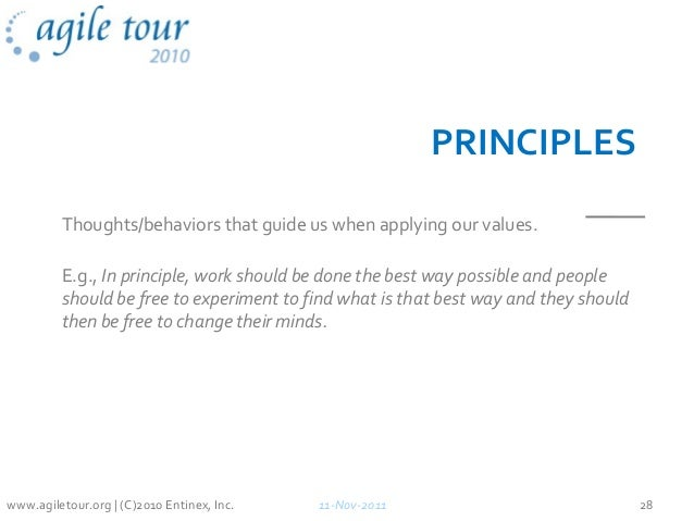PRINCIPLES Thoughts/behaviors that guide us when applying our values. E.g., In principle, work should be done the best way...