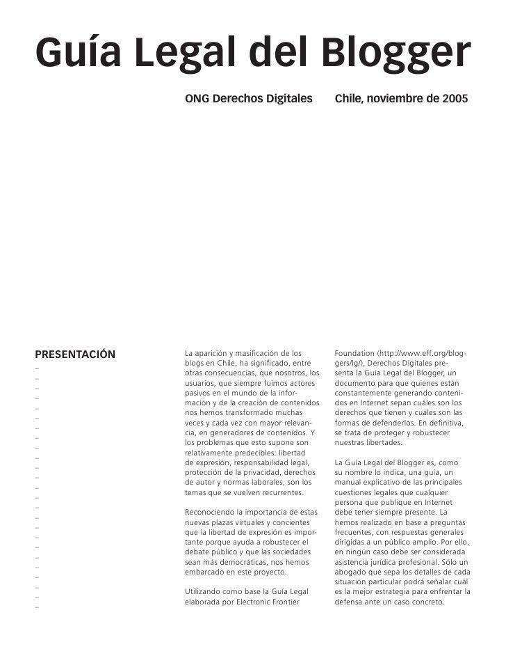 Guía Legal del Blogger                ONG Derechos Digitales                   Chile, noviembre de 2005     PRESENTACIÓN  ...
