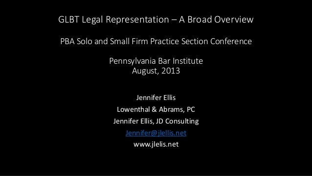 GLBT Legal Representation – A Broad Overview PBA Solo and Small Firm Practice Section Conference Pennsylvania Bar Institut...