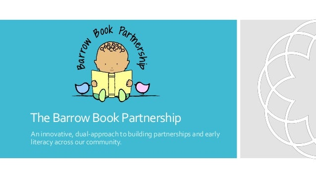 TheBarrowBookPartnership An innovative, dual-approach to building partnerships and early literacy across our community.