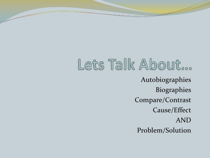 Lets Talk About…<br />Autobiographies<br />Biographies<br />Compare/Contrast<br />Cause/Effect<br />AND<br />Problem/Solut...