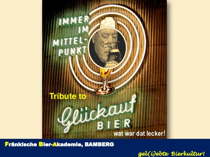 Tribute to                                wat war dat lecker!Fränkische Bier-Akademie, BAMBERG                            ...